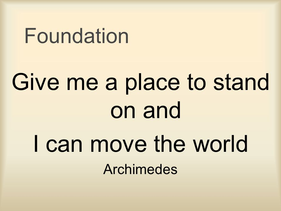 Give me a place to stand on and