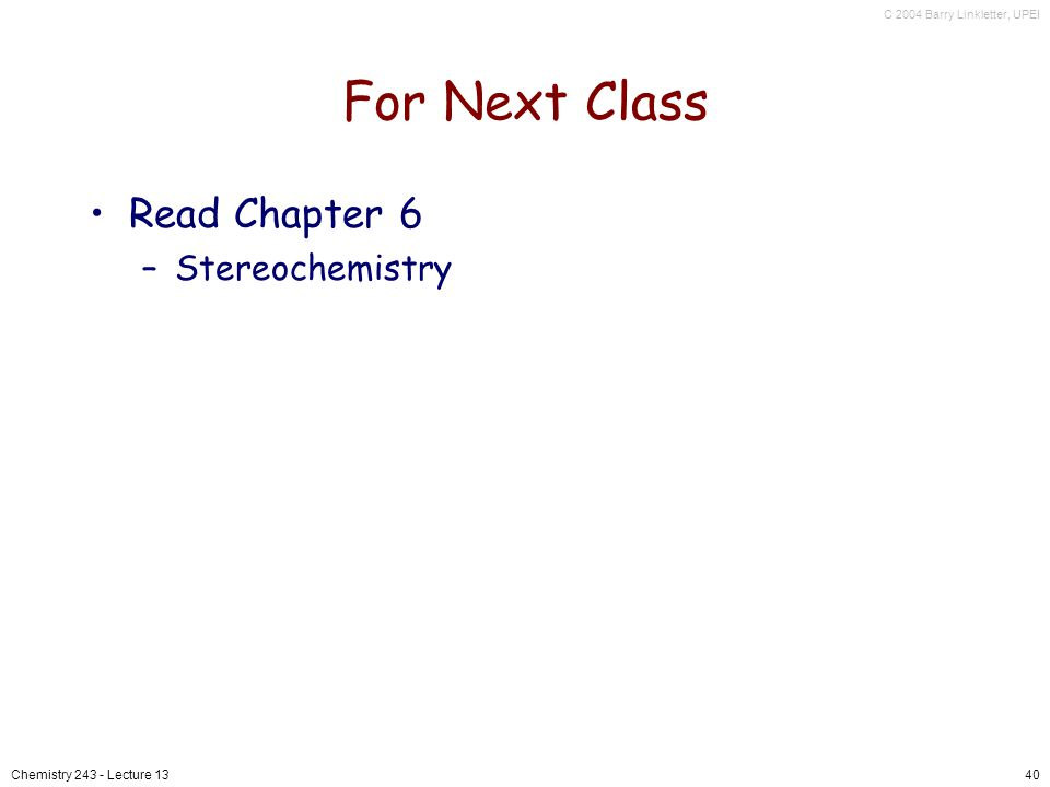 For Next Class Read Chapter 6 Stereochemistry