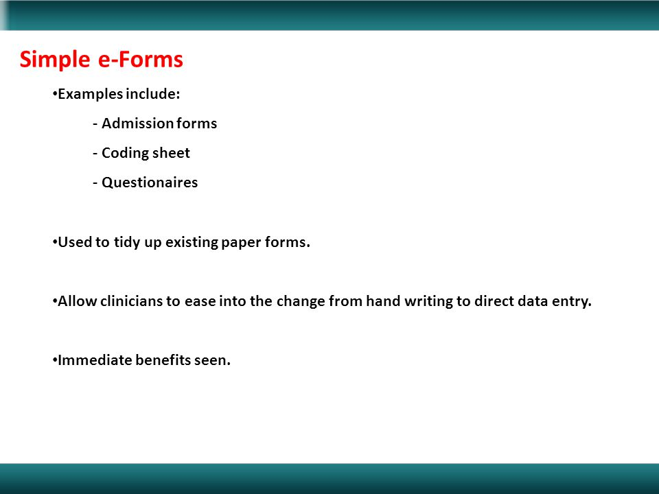 Simple e-Forms Examples include: - Admission forms - Coding sheet