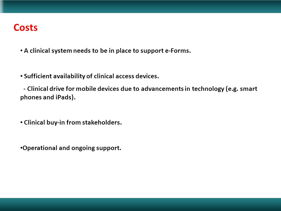 Costs A clinical system needs to be in place to support e-Forms.