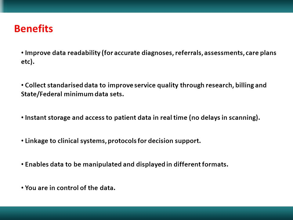 Benefits Improve data readability (for accurate diagnoses, referrals, assessments, care plans etc).