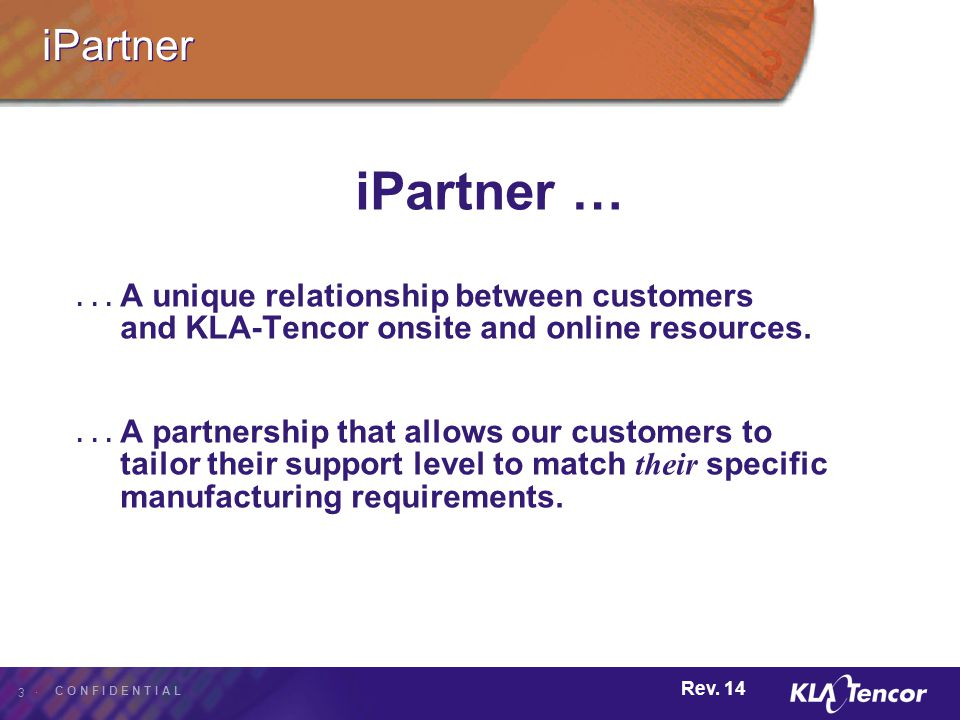 iPartner iPartner … . . . A unique relationship between customers and KLA-Tencor onsite and online resources.