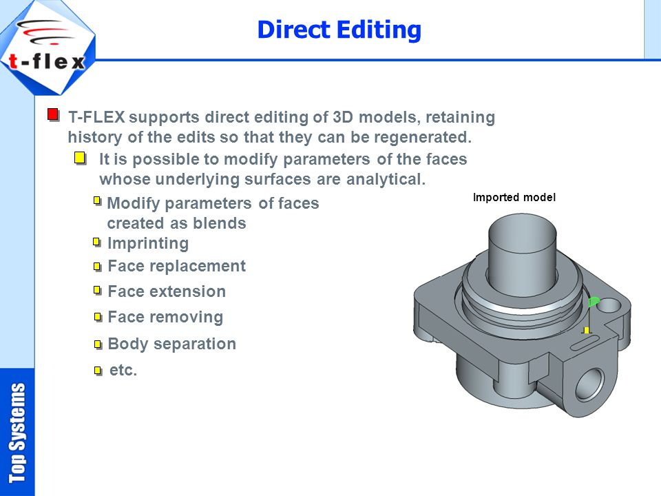 Direct Editing T-FLEX supports direct editing of 3D models, retaining history of the edits so that they can be regenerated.