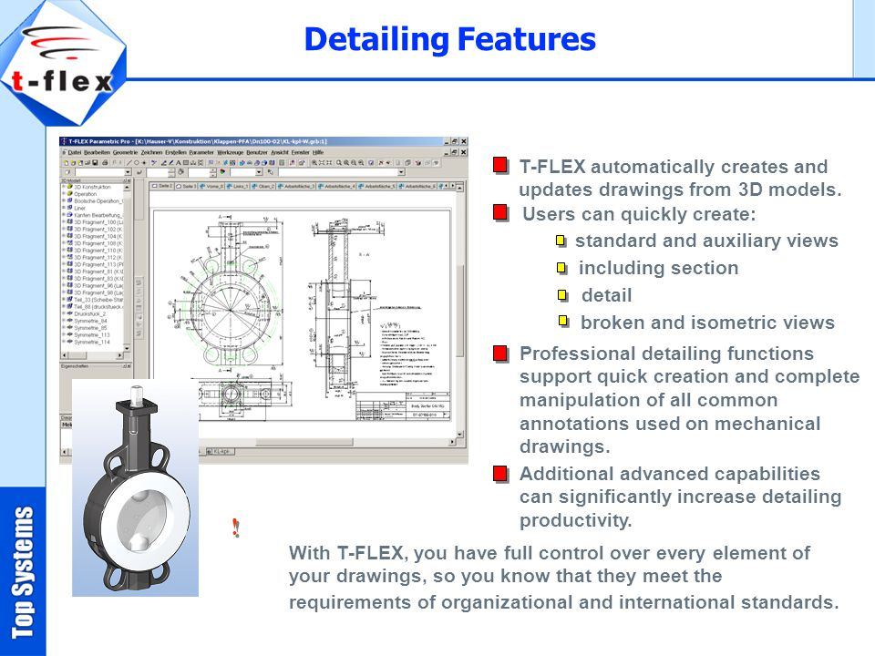 Detailing Features T-FLEX automatically creates and updates drawings from 3D models. Users can quickly create: