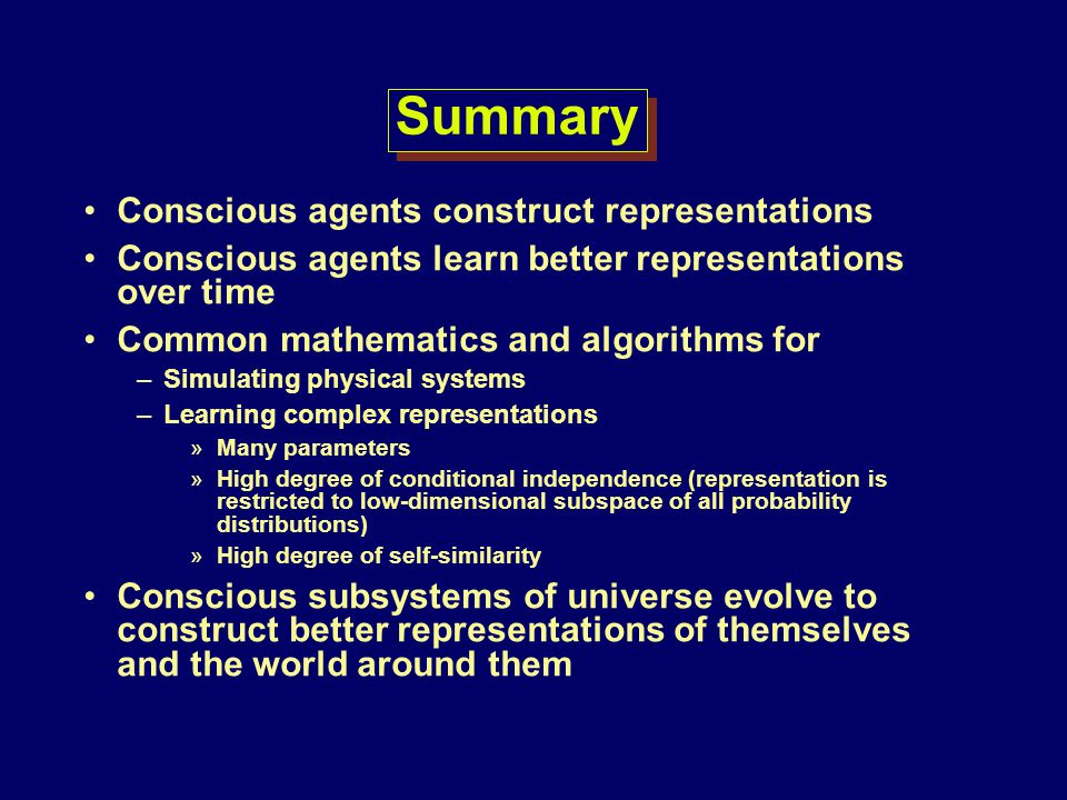 Summary Conscious agents construct representations