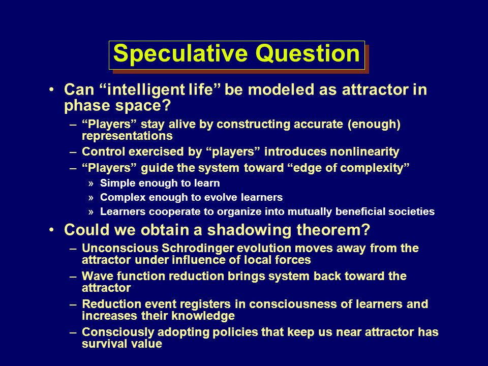 Speculative Question Can intelligent life be modeled as attractor in phase space