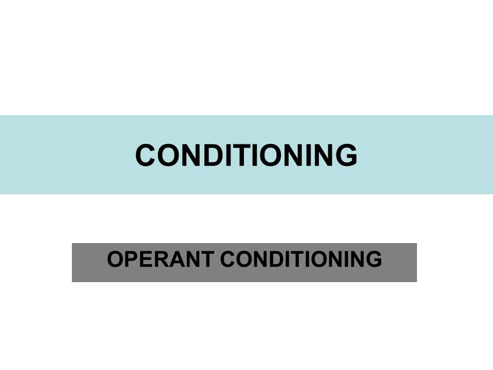 CONDITIONING OPERANT CONDITIONING