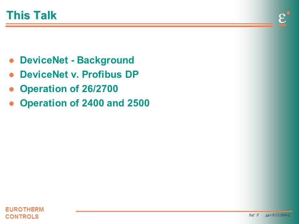 This Talk DeviceNet - Background DeviceNet v. Profibus DP