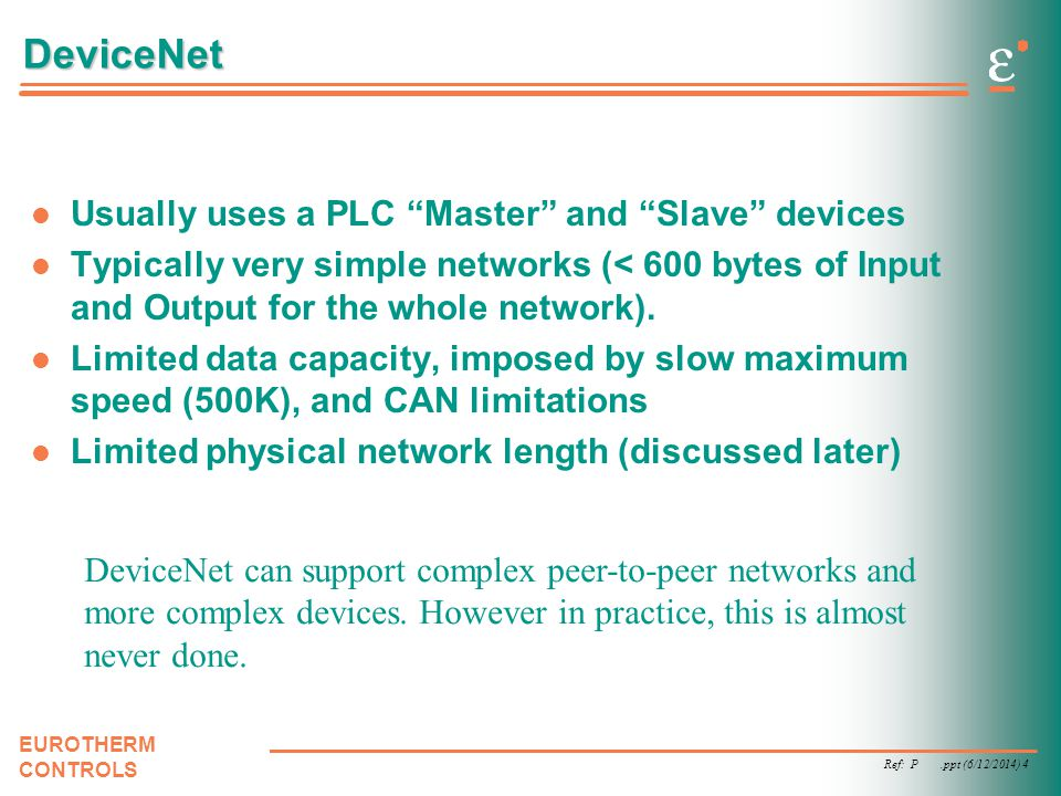 DeviceNet Usually uses a PLC Master and Slave devices