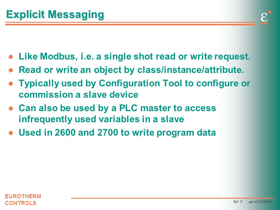 Explicit Messaging Like Modbus, i.e. a single shot read or write request. Read or write an object by class/instance/attribute.