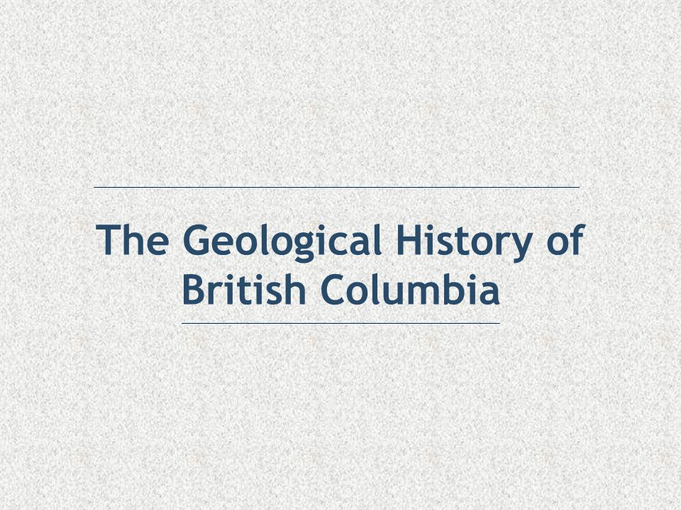 The Geological History of British Columbia