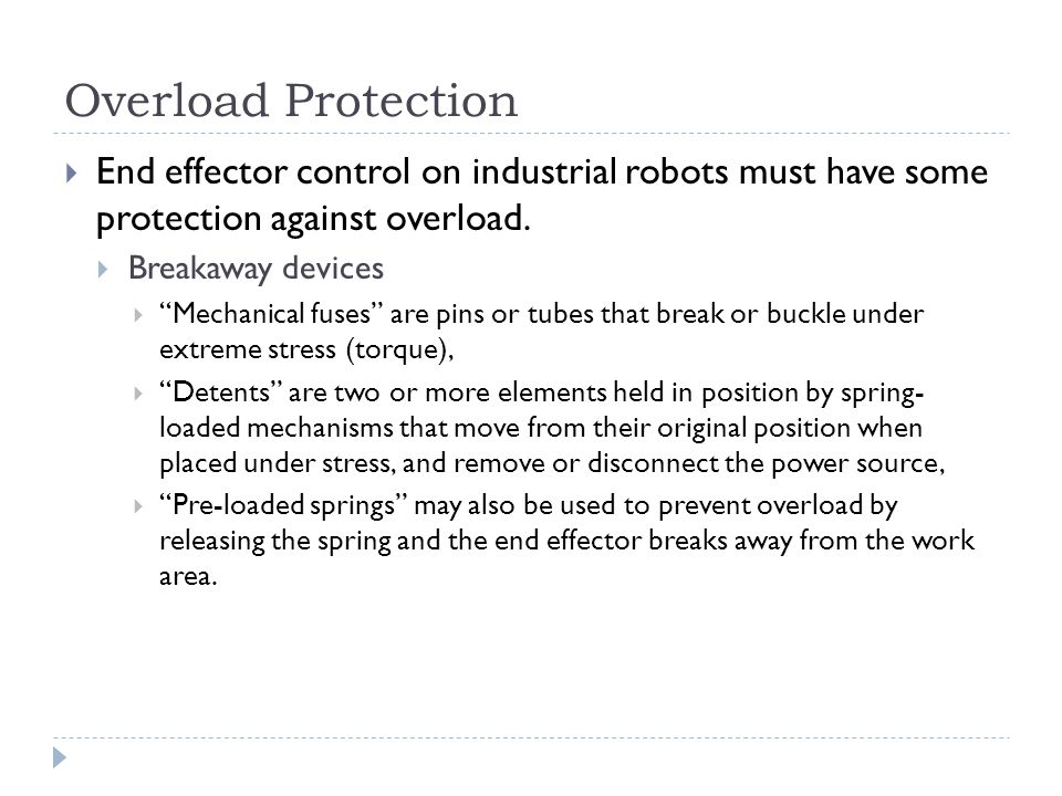Overload Protection End effector control on industrial robots must have some protection against overload.