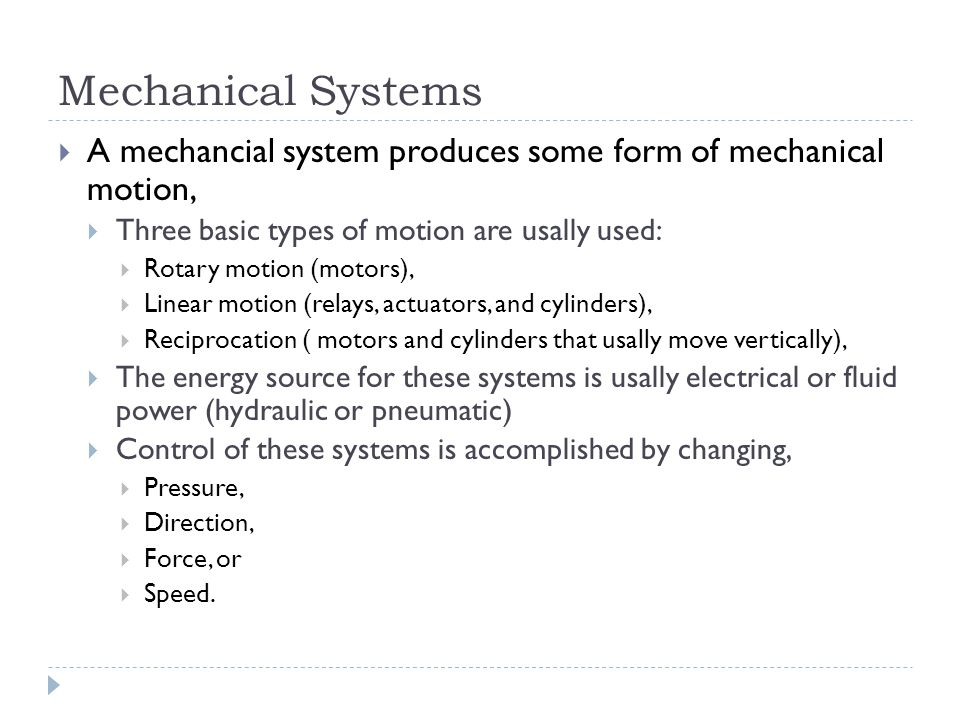 Mechanical Systems A mechancial system produces some form of mechanical motion, Three basic types of motion are usally used: