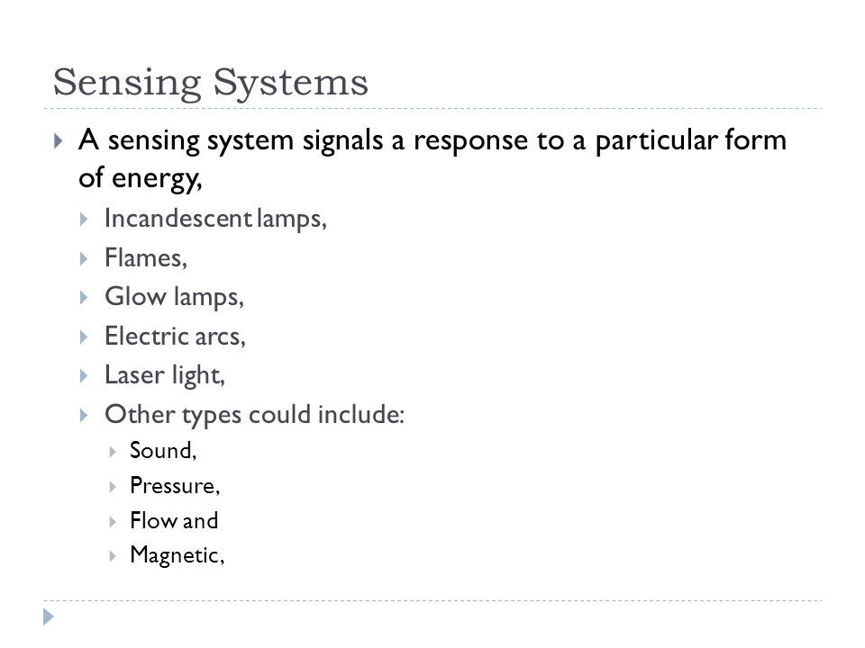 Sensing Systems A sensing system signals a response to a particular form of energy, Incandescent lamps,