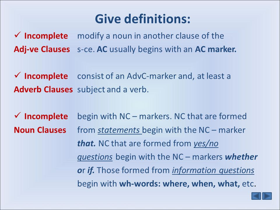 Give definitions: Incomplete Adj-ve Clauses Adverb Clauses