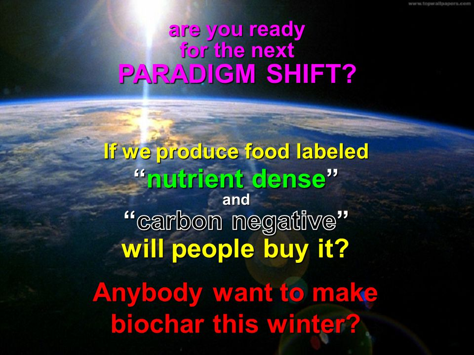 If we produce food labeled Anybody want to make biochar this winter