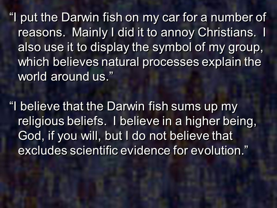 I put the Darwin fish on my car for a number of reasons