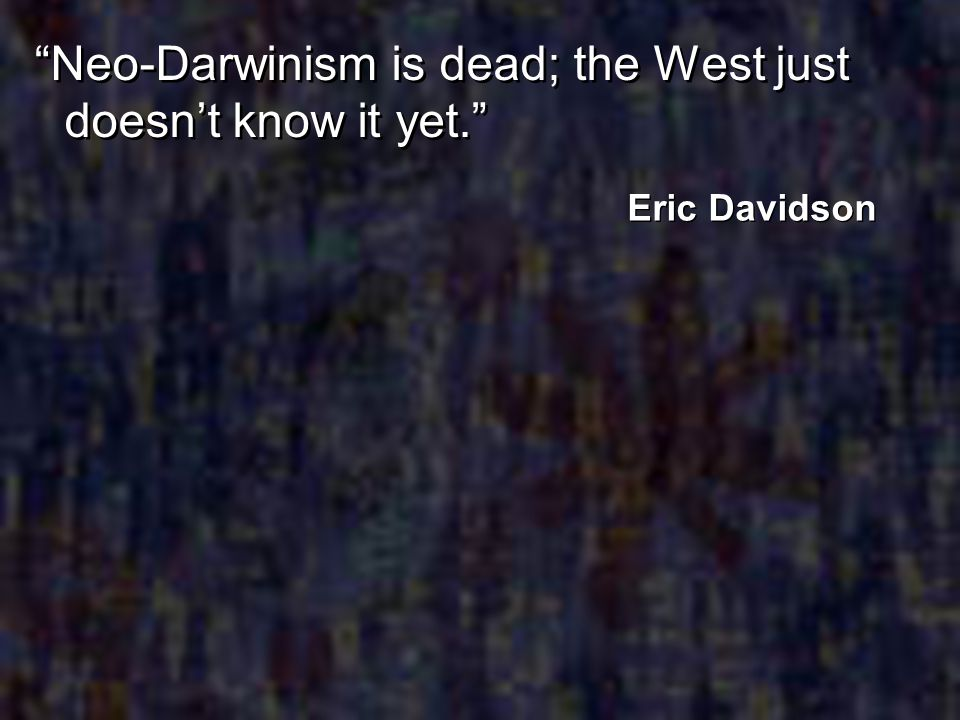 Neo-Darwinism is dead; the West just doesn't know it yet.