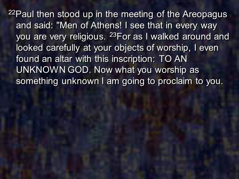 22Paul then stood up in the meeting of the Areopagus and said: Men of Athens.