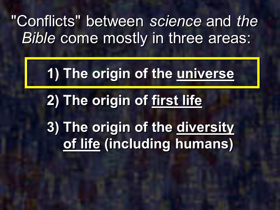 Conflicts between science and the Bible come mostly in three areas: