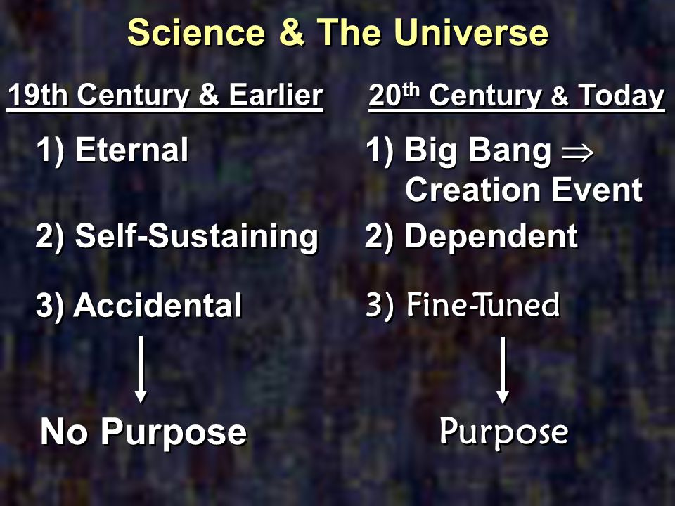 Science & The Universe No Purpose Purpose 1) Eternal