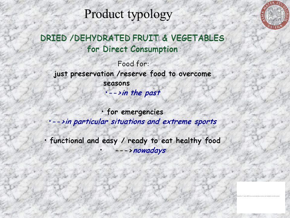 Product typology DRIED /DEHYDRATED FRUIT & VEGETABLES for Direct Consumption. Food for: just preservation /reserve food to overcome seasons.