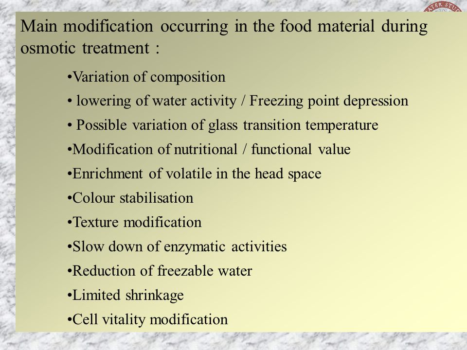 Main modification occurring in the food material during osmotic treatment :