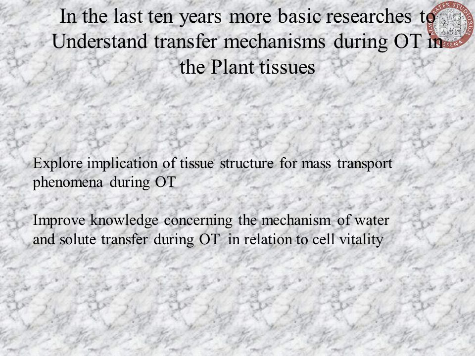 In the last ten years more basic researches to Understand transfer mechanisms during OT in the Plant tissues