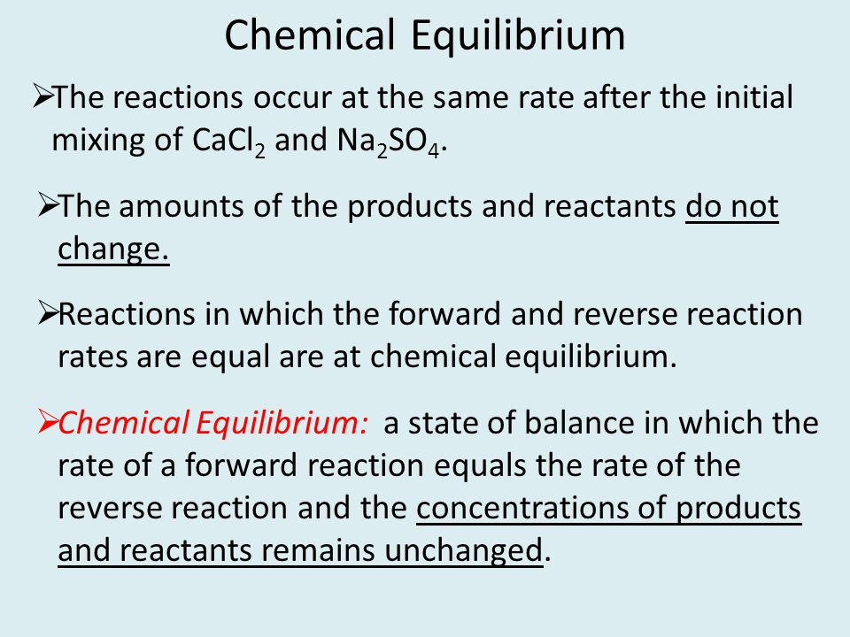 Chemical Equilibrium The reactions occur at the same rate after the initial mixing of CaCl2 and Na2SO4.