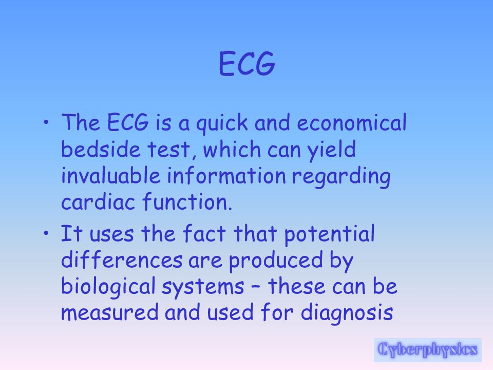 ECG The ECG is a quick and economical bedside test, which can yield invaluable information regarding cardiac function.