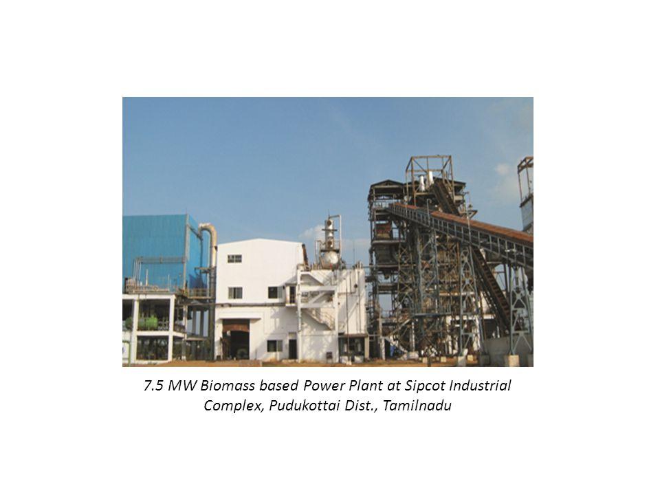 7.5 MW Biomass based Power Plant at Sipcot Industrial Complex, Pudukottai Dist., Tamilnadu