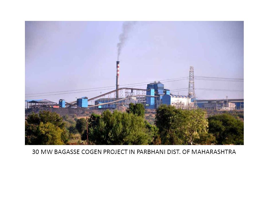 30 MW BAGASSE COGEN PROJECT IN PARBHANI DIST. OF MAHARASHTRA