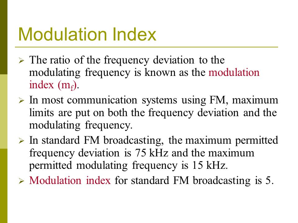 Modulation Index The ratio of the frequency deviation to the modulating frequency is known as the modulation index (mf).