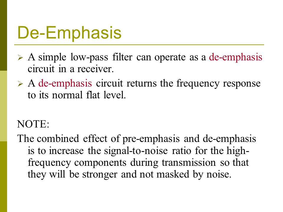 De-Emphasis A simple low-pass filter can operate as a de-emphasis circuit in a receiver.