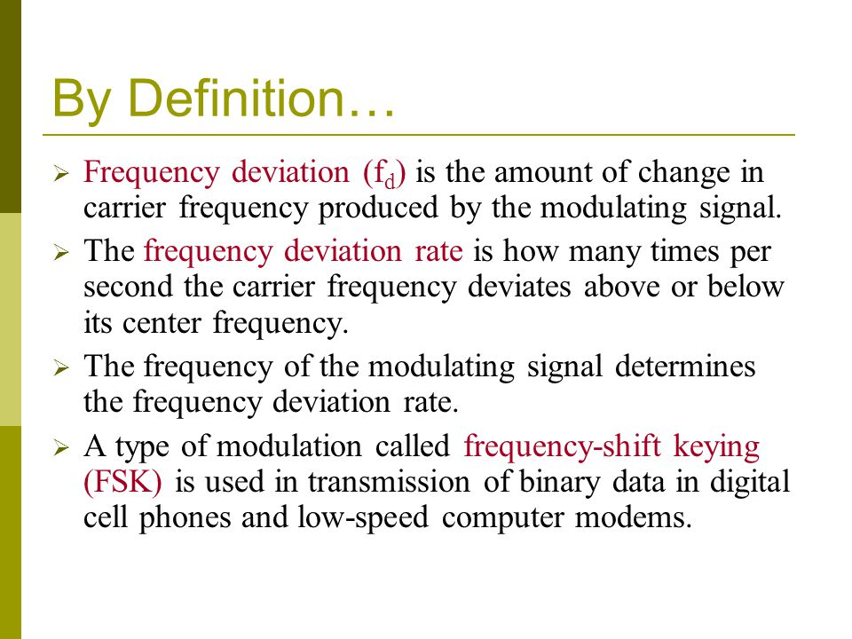 By Definition… Frequency deviation (fd) is the amount of change in carrier frequency produced by the modulating signal.