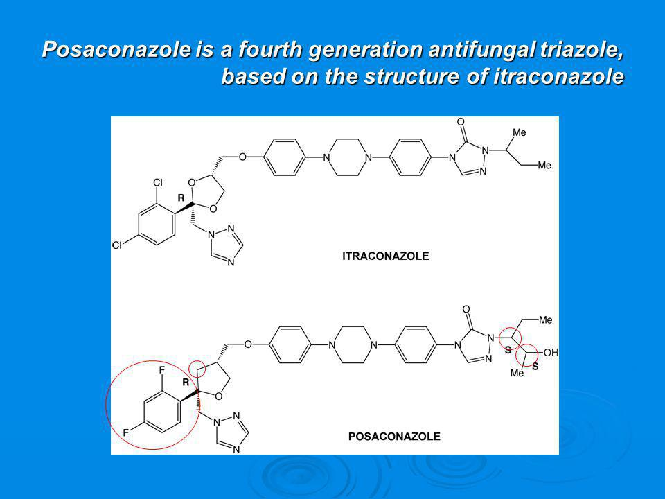 Posaconazole is a fourth generation antifungal triazole, based on the structure of itraconazole