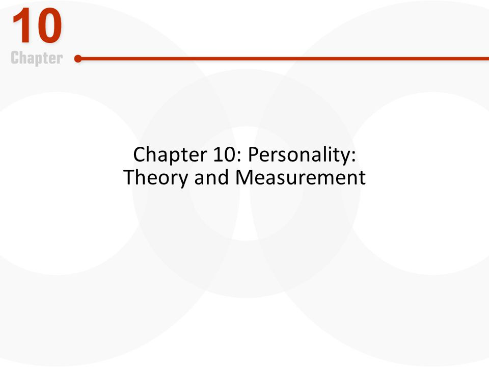 Chapter 10: Personality: Theory and Measurement
