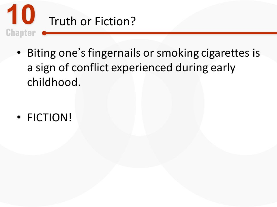 Truth or Fiction Biting one's fingernails or smoking cigarettes is a sign of conflict experienced during early childhood.