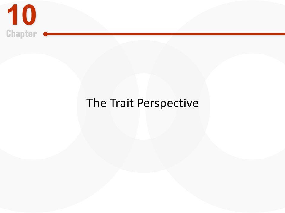 The Trait Perspective LO2 Explain the trait perspective and the Big Five trait model.