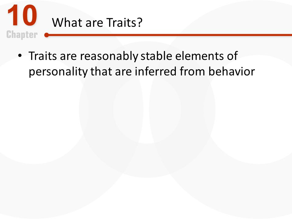 What are Traits Traits are reasonably stable elements of personality that are inferred from behavior.