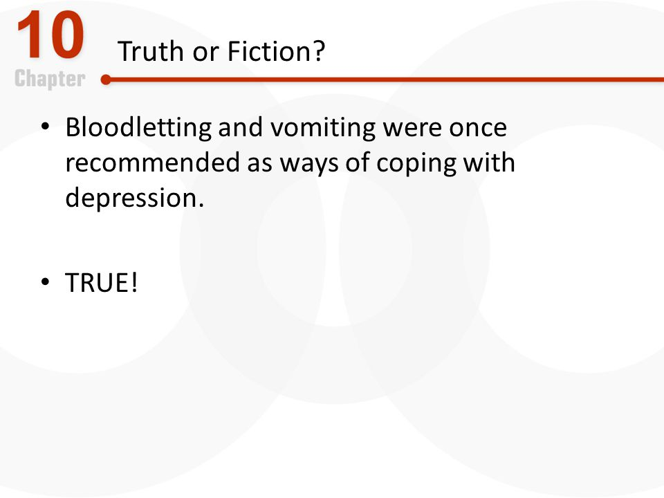 Truth or Fiction Bloodletting and vomiting were once recommended as ways of coping with depression.