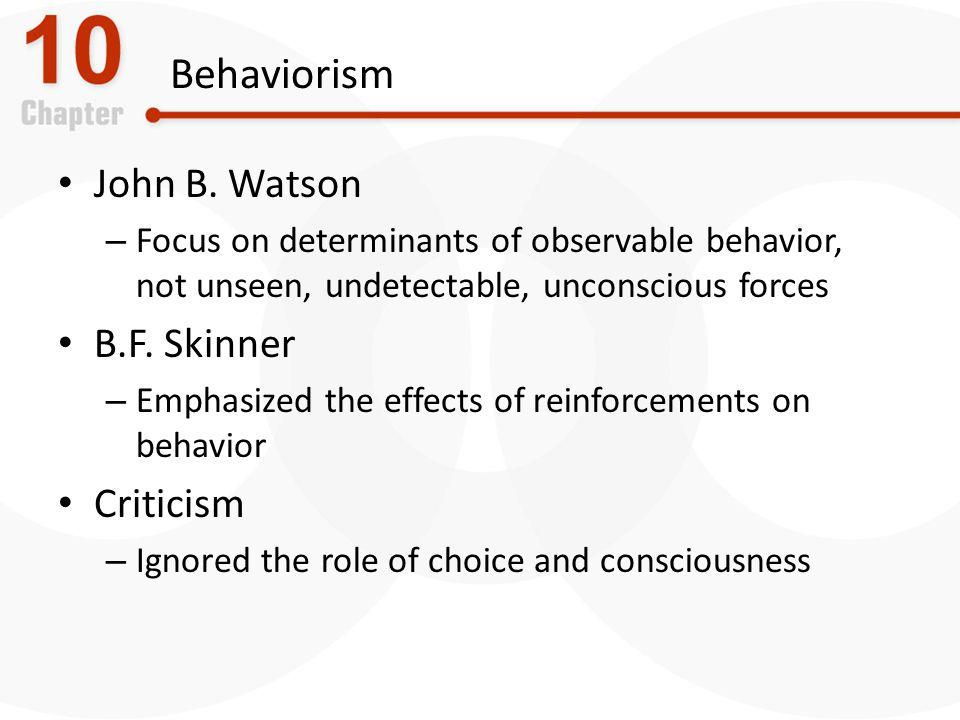 Behaviorism John B. Watson B.F. Skinner Criticism