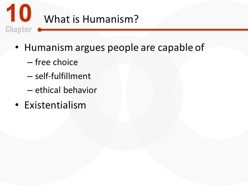 What is Humanism Humanism argues people are capable of Existentialism