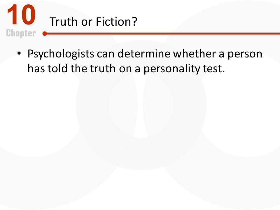 Truth or Fiction Psychologists can determine whether a person has told the truth on a personality test.