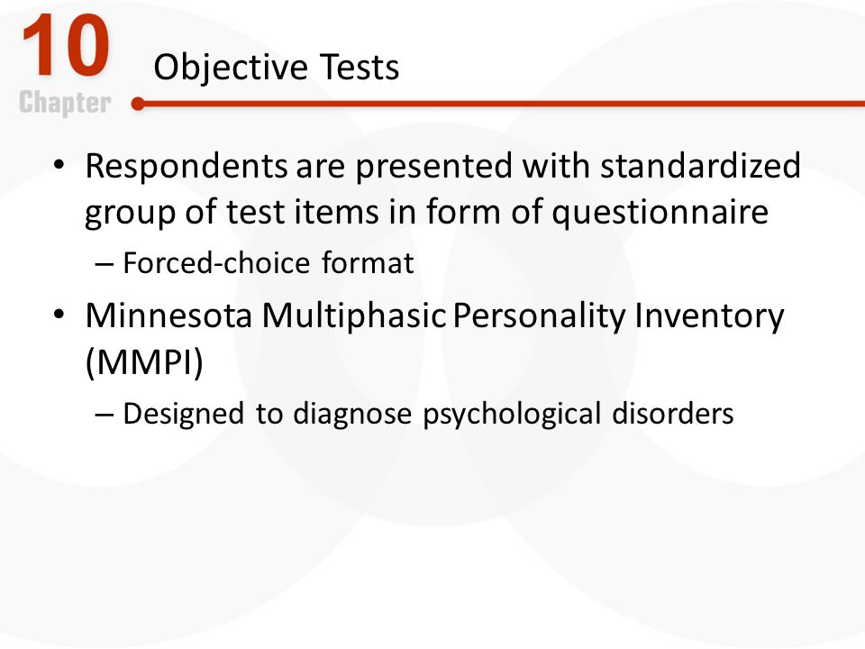 Objective Tests Respondents are presented with standardized group of test items in form of questionnaire.
