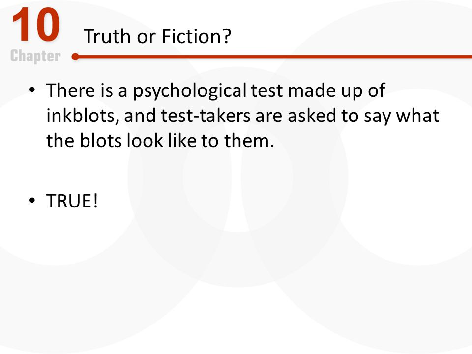 Truth or Fiction There is a psychological test made up of inkblots, and test-takers are asked to say what the blots look like to them.