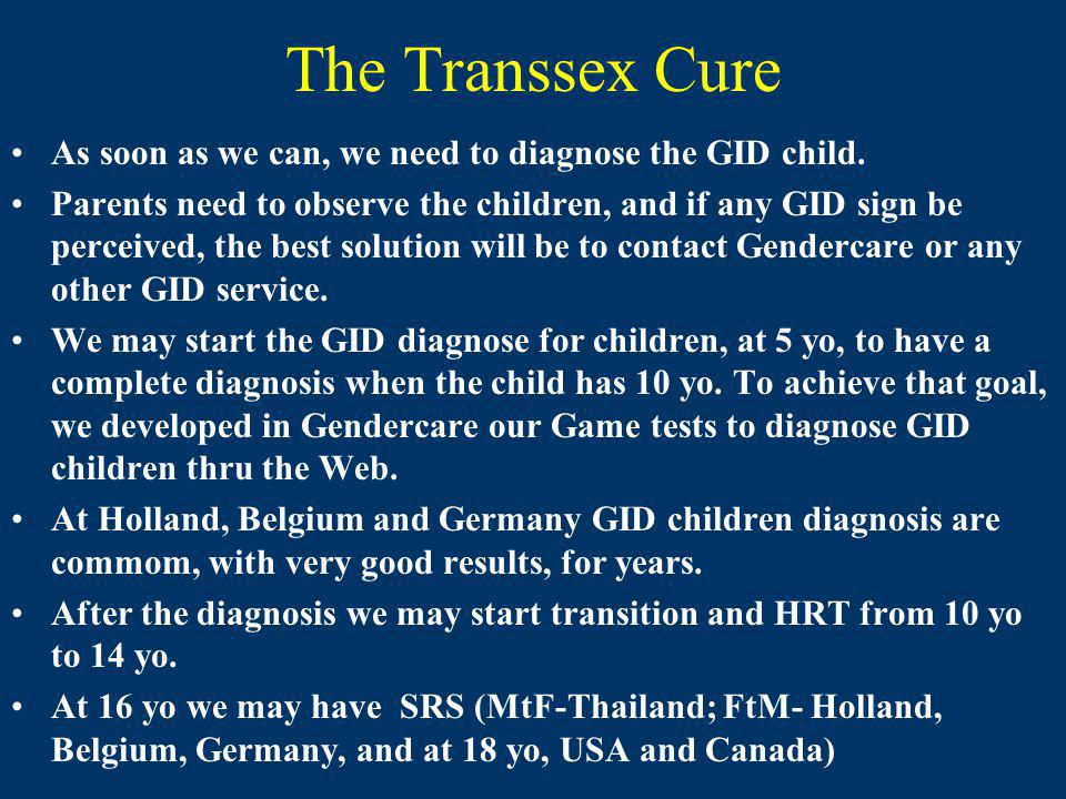 The Transsex Cure As soon as we can, we need to diagnose the GID child.
