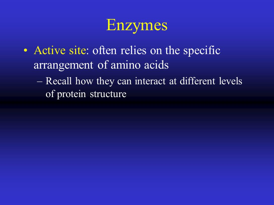 Enzymes Active site: often relies on the specific arrangement of amino acids.
