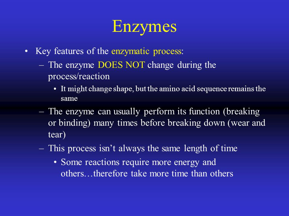 Enzymes Key features of the enzymatic process: