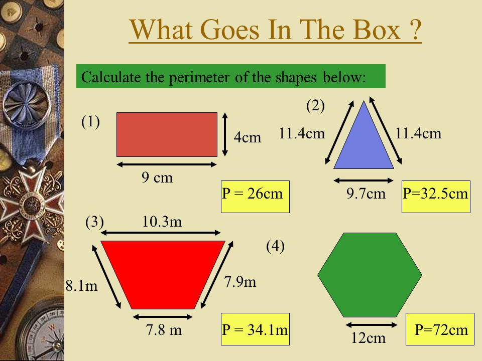 What Goes In The Box Calculate the perimeter of the shapes below: